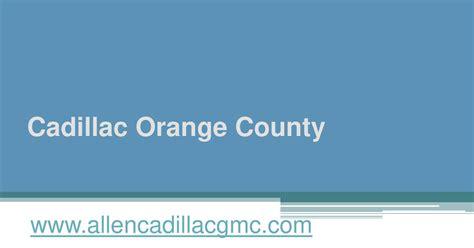 Cadillac Orange County - www.allencadillacgmc.com.pptx ...