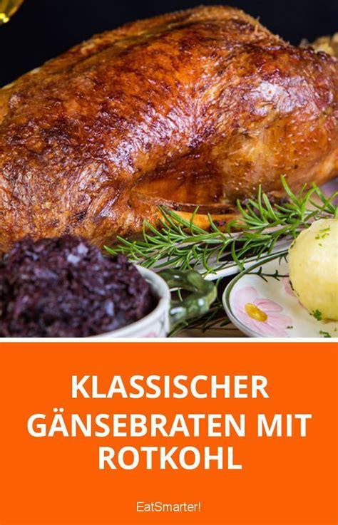Rezept Fuer Den Perfekten Gaensebraten by Klassischer G 228 Nsebraten Mit Rotkohl Essen Poulet