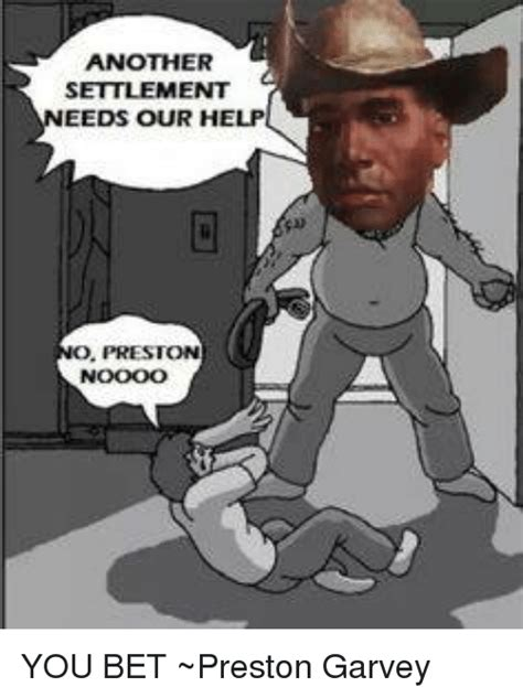 Preston Garvey Memes - another settlement eeds our help preston you bet preston garvey meme on me me