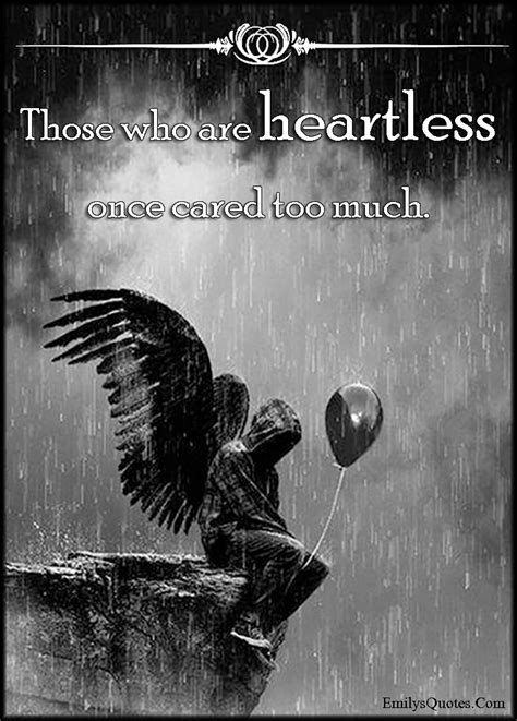 Those who are heartless once cared too much   Popular