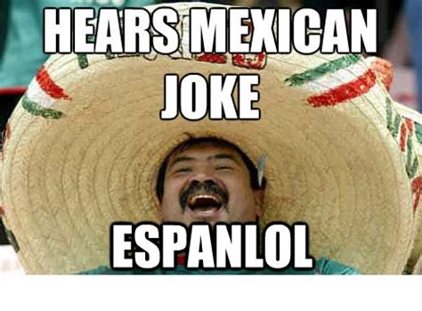Funny Racist Mexican Memes - 20 cool funny mexican jokes
