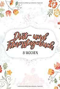 Diät- und Fitnesstagebuch: Das 8-Wochen-Tagebuch zum