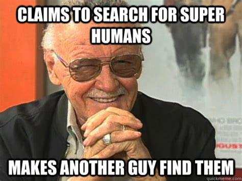 Stan Meme - claims to search for super humans makes another guy find them scumbag stan lee quickmeme
