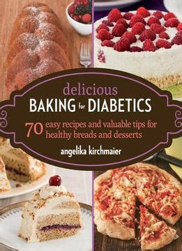 Delicious Baking For Diabetics 70 Easy Recipes And