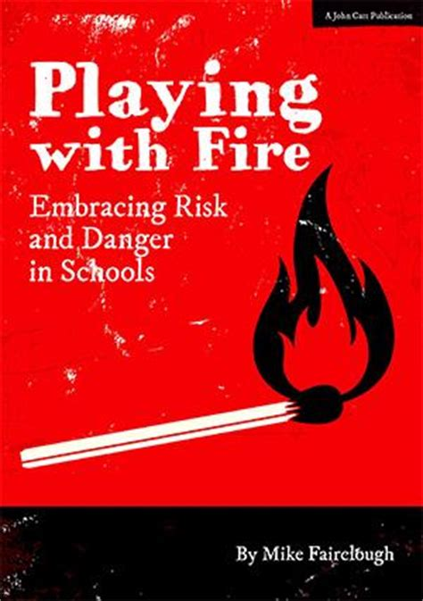 Dangers of Playing with Fire