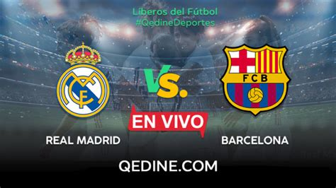 Real Madrid vs. Barcelona EN VIVO: TV, horario y dónde ver ...