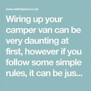 Wiring Up Your Camper Van Can Be Very Daunting At First