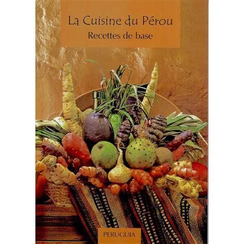 livre recette de cuisine livre de cuisine péruvienne en