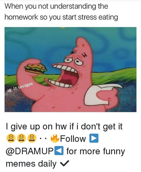 Emotional Eating Meme - when you not understanding the homework so you start stress eating ig lit savagee i give up on