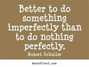 Robert Schuller picture sayings - Better to do something ...