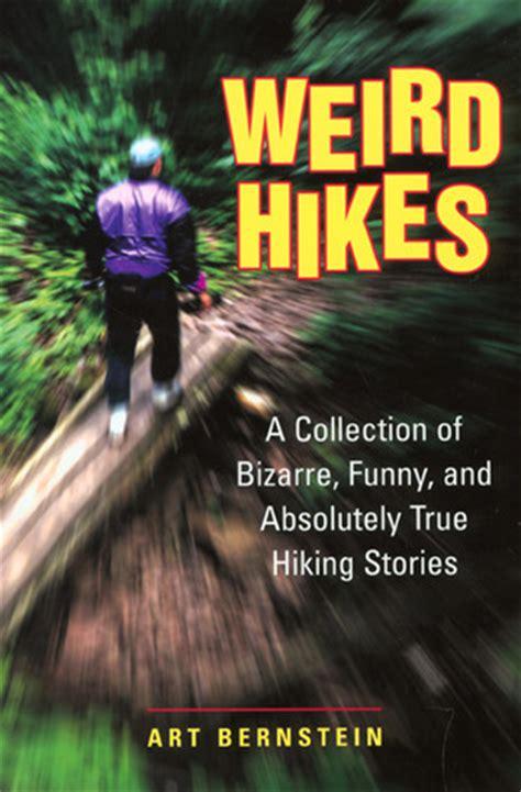 weird hikes  collection  bizarre funny