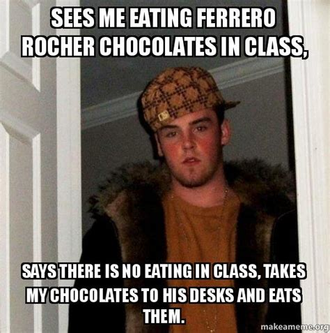 In Class Meme - sees me eating ferrero rocher chocolates in class says there is no eating in class takes my