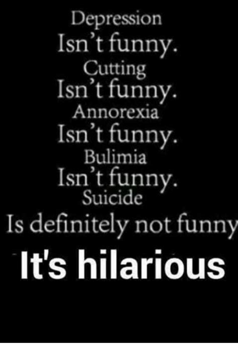 Funny Suicide Memes - depression isn t funny cutting isn t funny annorexia isn t funny bulimia isn t funny suicide is