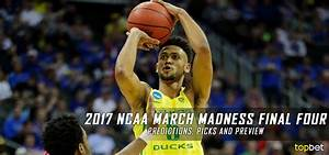 2017 March Madness Final Four Predictions, Picks and Preview