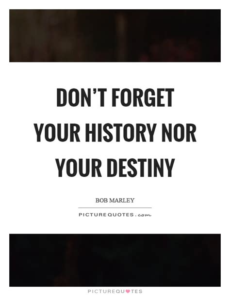 don t forget your bathroom don t forget your history nor your destiny picture quotes