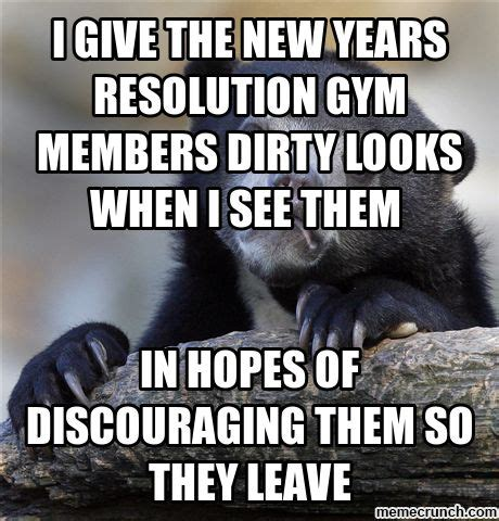 New Year S Gym Meme - i give the new years resolution gym members dirty looks when i see them