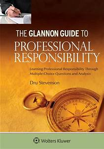 Glannon Guide To Professional Responsibility  Learning Professional Responsibility Through