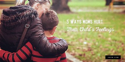 ways moms hurt  childs feelings imom