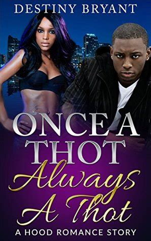 Once A Thot Always A Thot A Hood Love Story By Destiny Bryant