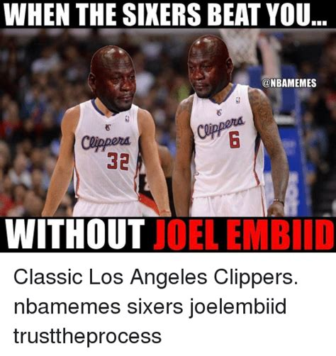 Clippers Memes - when the sixers beat you onbamemes midd 32 without joel embiid classic los angeles clippers
