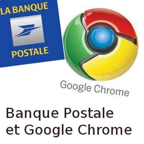 si鑒e la banque postale banque postale problème avec chrome pour accéder au site