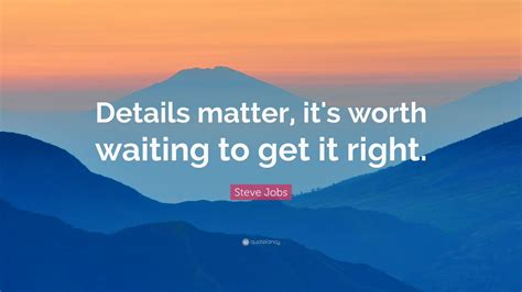steve jobs quote details matter  worth waiting