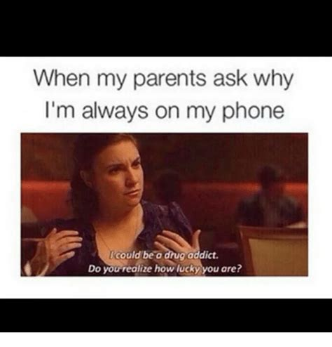 Funny Drug Memes - when my parents ask why i m always on my phone icould be a drug addict o you realize how lucky