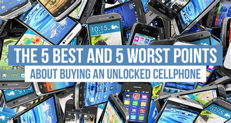 worst cell phone carrier the 5 best and 5 worst points about buying an unlocked