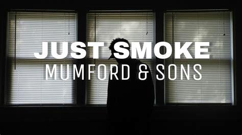 mumford sons just smoke lyrics mumford sons just smoke sub espa 241 ol lyrics youtube