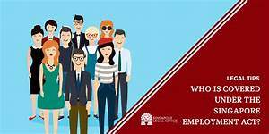 Who Is Covered Under The Singapore Employment Act