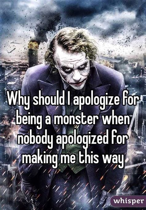 Why Should I Apologize For Being A Monster When Nobody