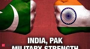 India Pakistan: India, Pak military strength: After India ...