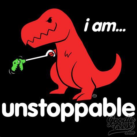 Trex Meme I Am Unstoppable Sad T Rex T Rex S Arms