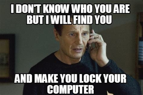 Lock Your Computer Meme - meme creator i don t know who you are but i will find you and make you lock your computer meme