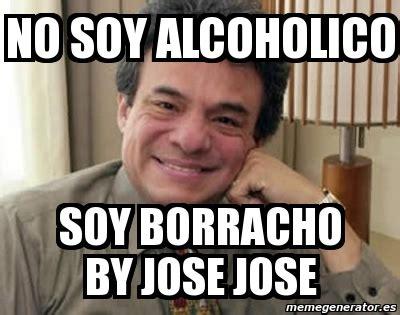Jose Meme Meme Personalizado No Soy Alcoholico Soy Borracho By