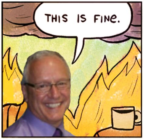 This Is Fine Meme Template by Single Dad Quot This Is Fine Quot This Is Fine Know Your Meme