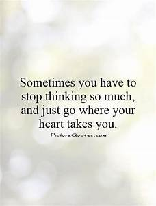 Thinking Too Much Quotes & Sayings | Thinking Too Much ...
