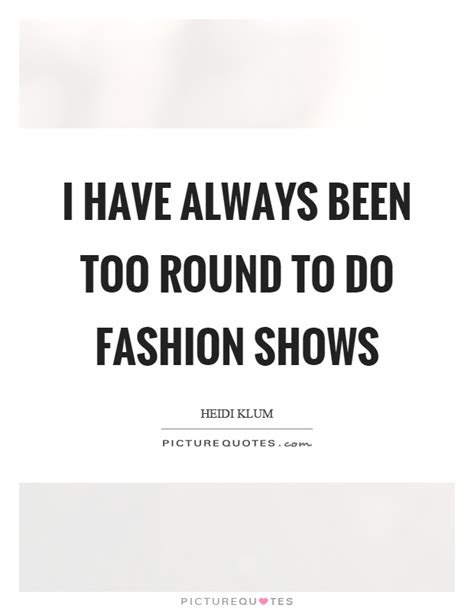 Fashion Show Quotes & Sayings  Fashion Show Picture Quotes. Crush Proposal Quotes. Family Quotes Negative. Single Quotes Download. Quotes About Love Soulmate. Quotes Deep Short. Quotes About Love Xanga And Photography. Winnie The Pooh Quotes Journey. Friendship Quotes During Hard Times