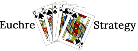 euchre strategy how to win at euchre learn basic and advanced euchre