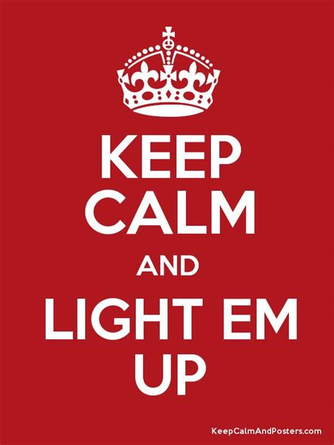 light em up download keep calm and light em up keep calm and posters