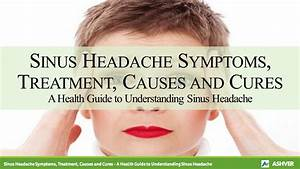 Sinus Headache Symptoms  Treatment  Causes And Cures