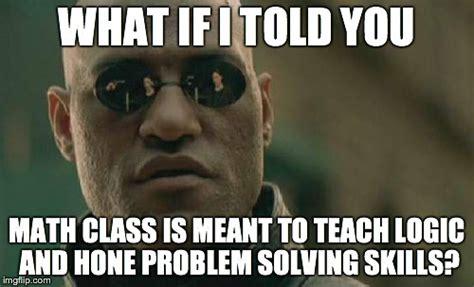 Teacher Problems Meme - math class morpheus imgflip