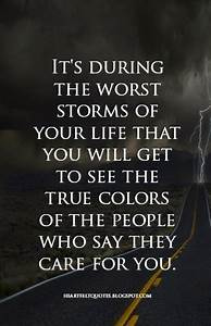 It's during the worst storms of your life that you will ...