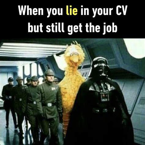Can I Lie On My Cv by When You Lie In Your Cv But Still Get The 9gag
