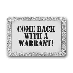 Come Back With A Warrant Doormat by Come Back With A Warrant Floor Mat Doormat Carpet