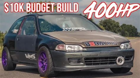 Fast V6 Cars 10k by 400hp Honda Civic 10k Budget Build Reliable 10 Second