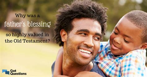 Why was a father's blessing so highly valued in the Old ...