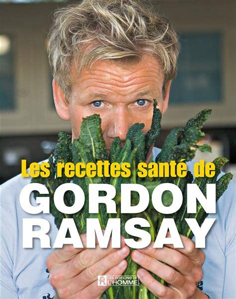 livre cuisine gordon ramsay livre les recettes sant 233 de gordon ramsay les 201 ditions