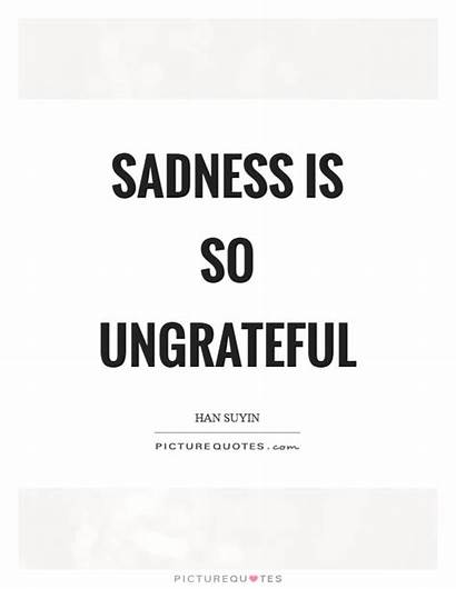 Ungrateful Quotes Sadness Quote Sayings