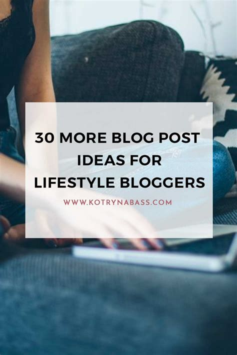 30 More Blog Post Ideas For Lifestyle Bloggers - Kotryna Bass